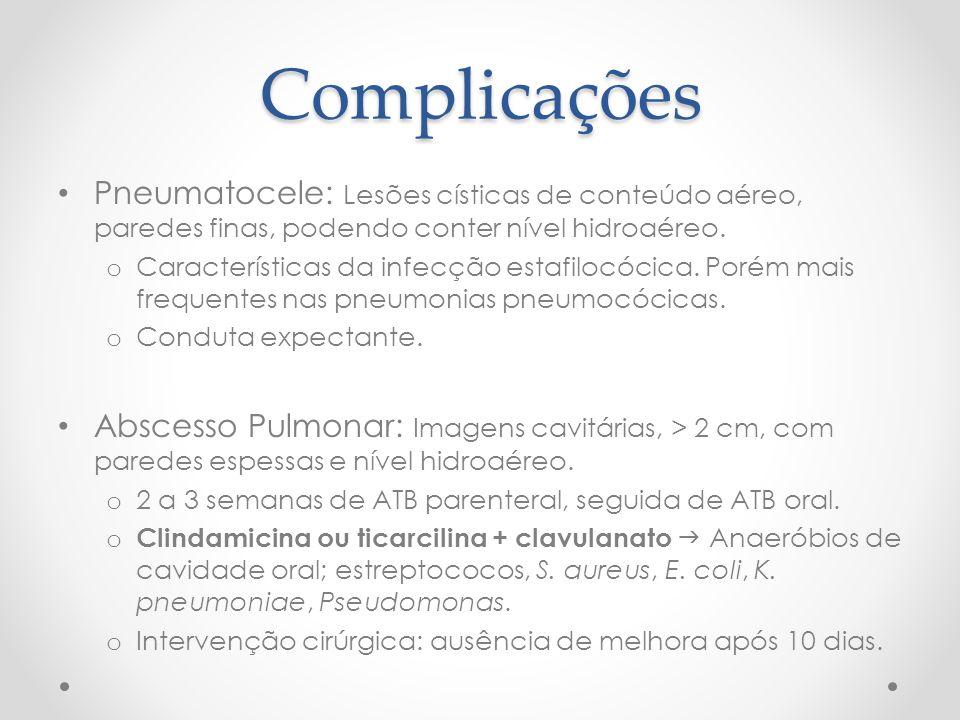 Complicações Pneumatocele: Lesões císticas de conteúdo aéreo, paredes finas, podendo conter nível hidroaéreo. o Características da infecção estafilocó