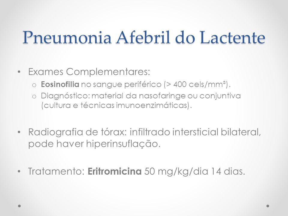 Pneumonia Afebril do Lactente Exames Complementares: o Eosinofilia no sangue periférico (> 400 cels/mm³). o Diagnóstico: material da nasofaringe ou co