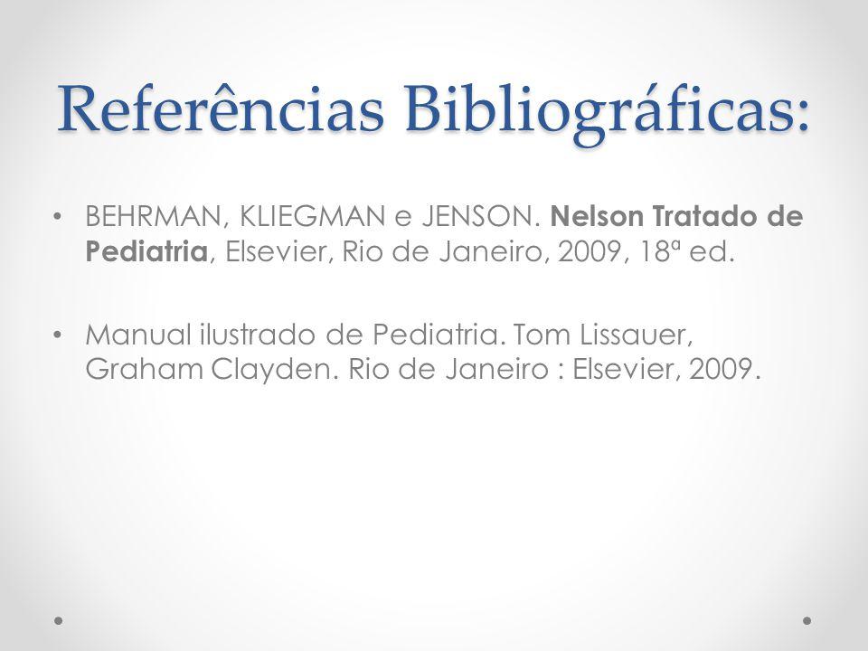Referências Bibliográficas: BEHRMAN, KLIEGMAN e JENSON. Nelson Tratado de Pediatria, Elsevier, Rio de Janeiro, 2009, 18ª ed. Manual ilustrado de Pedia