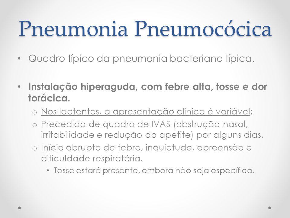 Pneumonia Pneumocócica Quadro típico da pneumonia bacteriana típica. Instalação hiperaguda, com febre alta, tosse e dor torácica. o Nos lactentes, a a