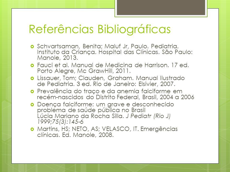 Referências Bibliográficas Schvartsaman, Benita; Maluf Jr, Paulo. Pediatria. Instituto da Criança. Hospital das Clínicas. São Paulo: Manole, 2013. Fau