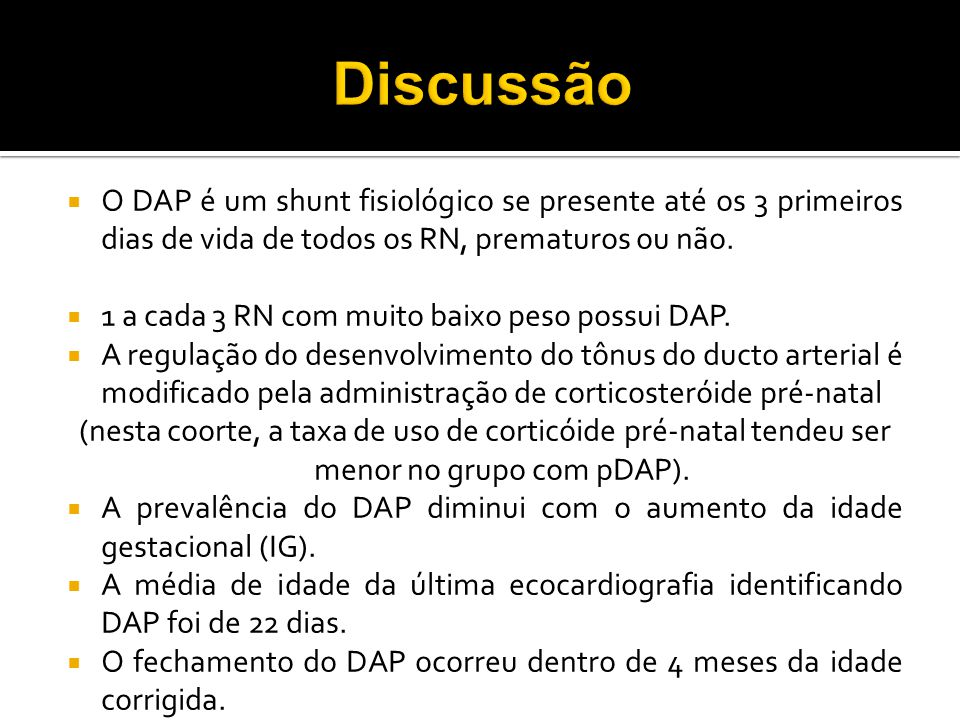 O DAP é um shunt fisiológico se presente até os 3 primeiros dias de vida de todos os RN, prematuros ou não. 1 a cada 3 RN com muito baixo peso possui