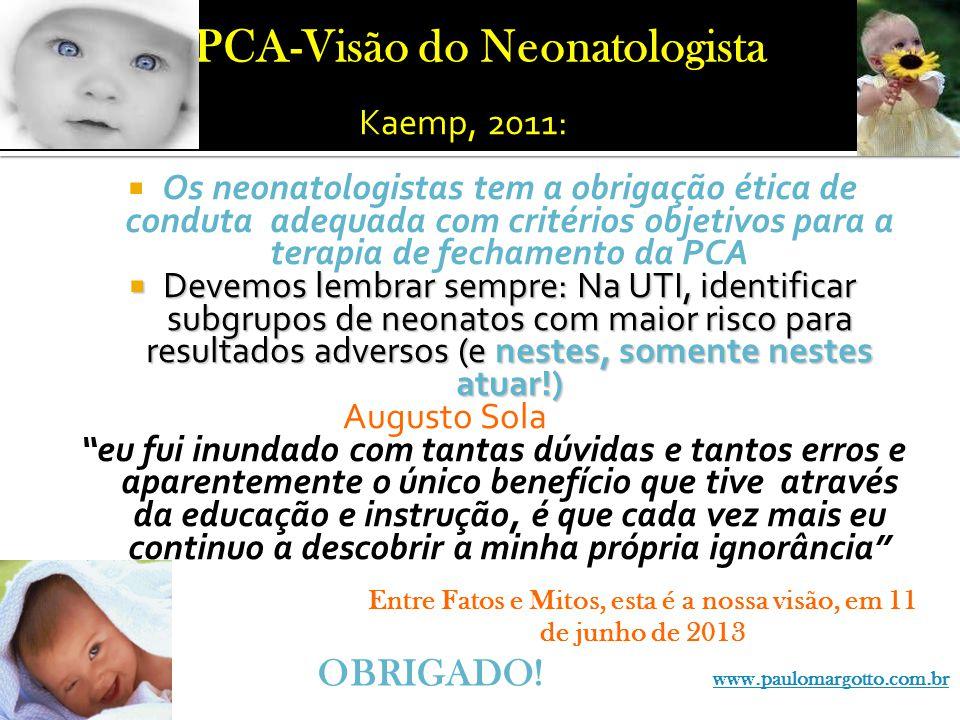 Kaemp, 2011: Os neonatologistas tem a obrigação ética de conduta adequada com critérios objetivos para a terapia de fechamento da PCA Devemos lembrar