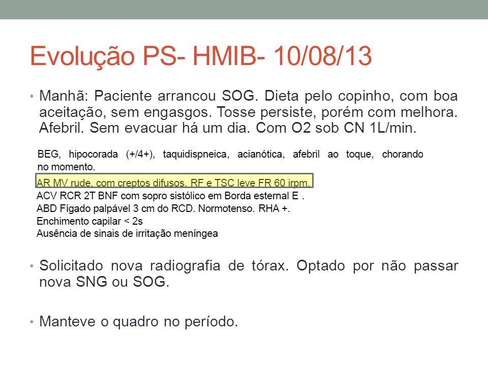 Evolução PS- HMIB- 10/08/13 Manhã: Paciente arrancou SOG.