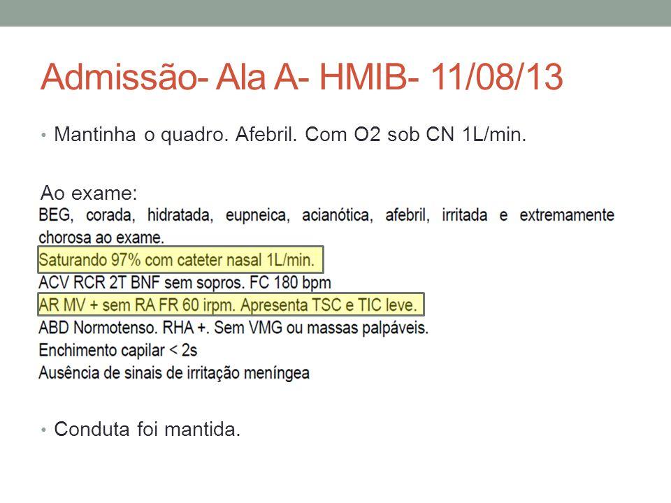 Admissão- Ala A- HMIB- 11/08/13 Mantinha o quadro.