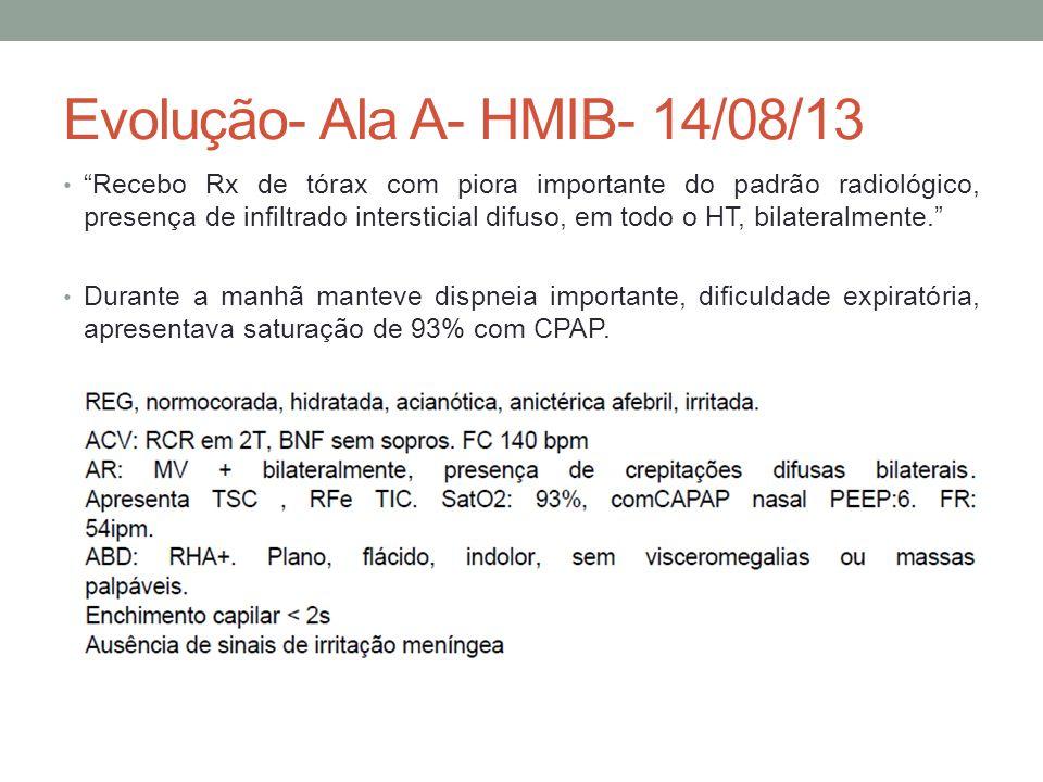 Evolução- Ala A- HMIB- 14/08/13 Recebo Rx de tórax com piora importante do padrão radiológico, presença de infiltrado intersticial difuso, em todo o HT, bilateralmente.