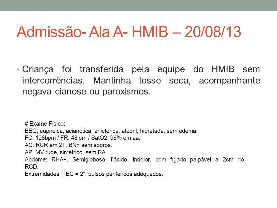 Admissão- Ala A- HMIB – 20/08/13 Criança foi transferida pela equipe do HMIB sem intercorrências.