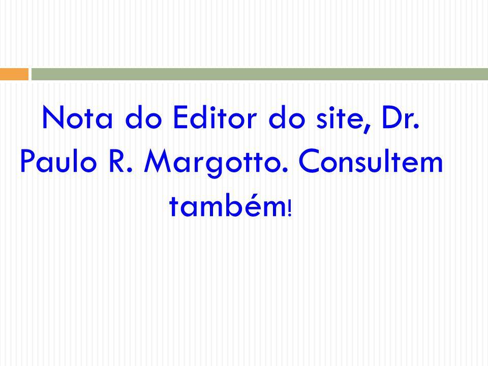 Nota do Editor do site, Dr. Paulo R. Margotto. Consultem também !
