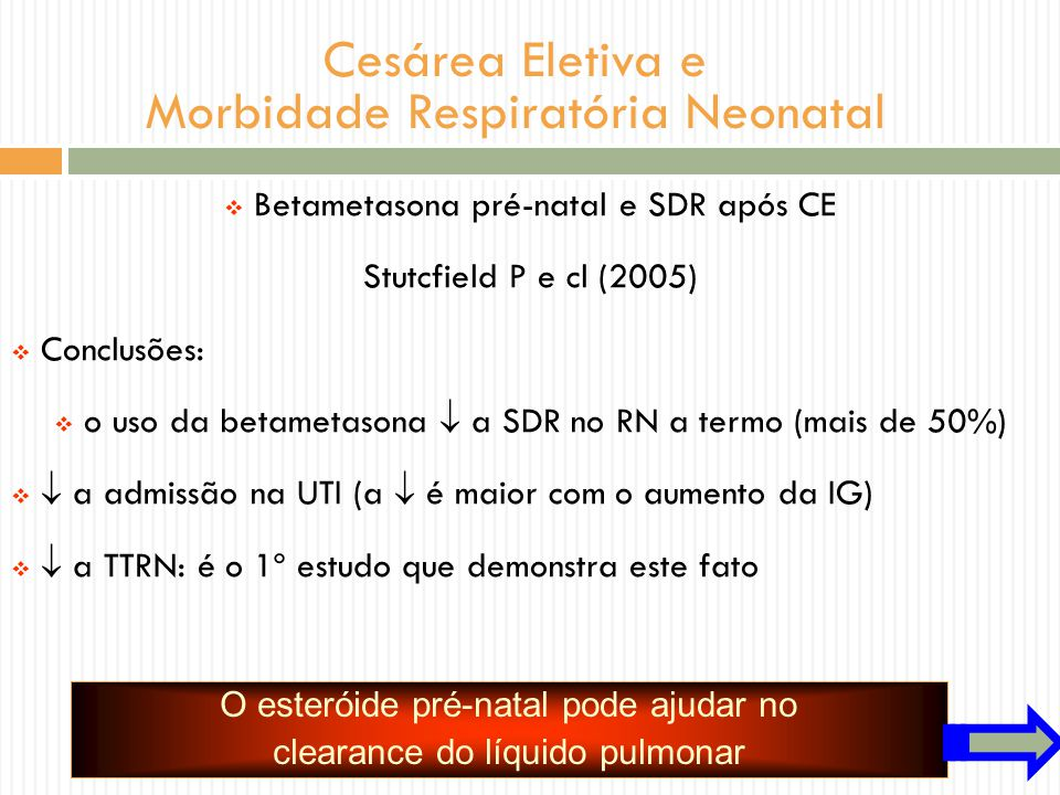 Cesárea Eletiva e Morbidade Respiratória Neonatal Betametasona pré-natal e SDR após CE Stutcfield P e cl (2005) Conclusões: o uso da betametasona a SD