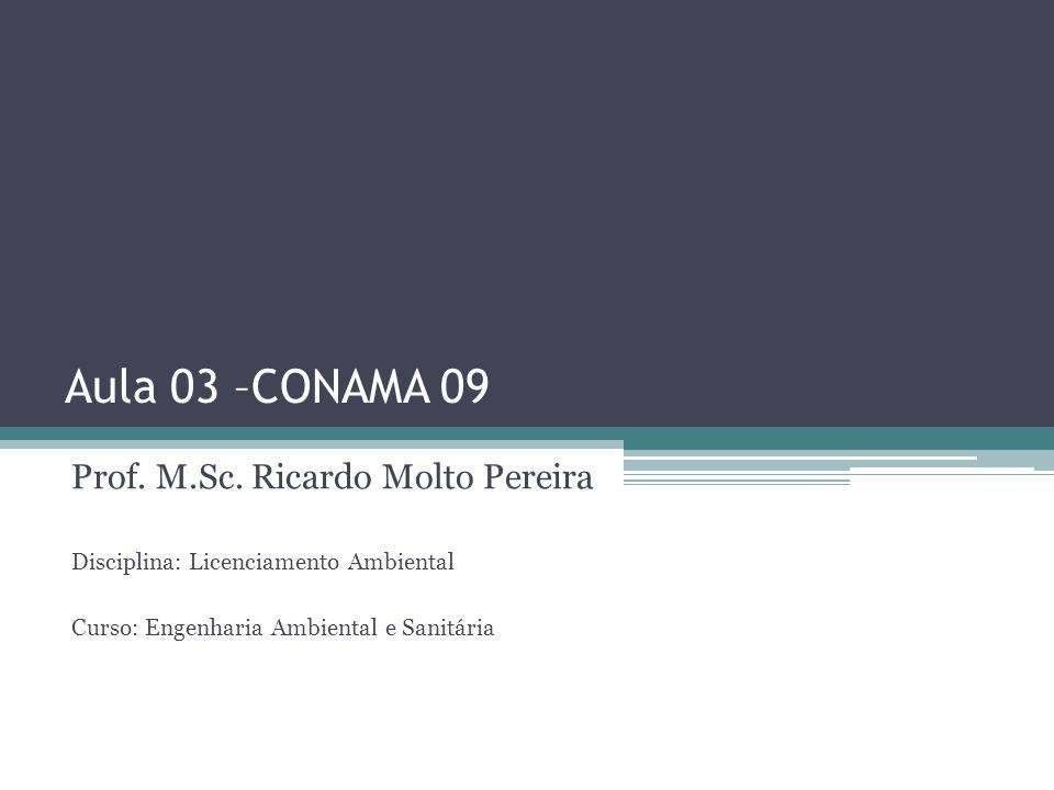 Aula 03 –CONAMA 09 Prof. M.Sc. Ricardo Molto Pereira Disciplina: Licenciamento Ambiental Curso: Engenharia Ambiental e Sanitária