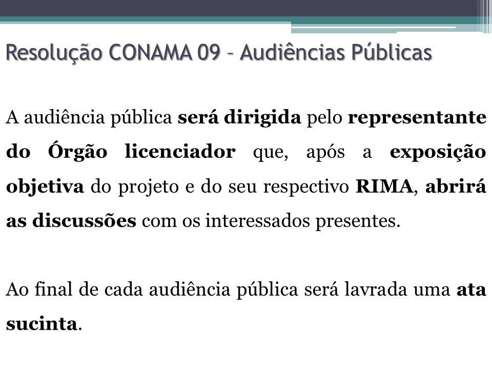 Resolução CONAMA 09 – Audiências Públicas A audiência pública será dirigida pelo representante do Órgão licenciador que, após a exposição objetiva do