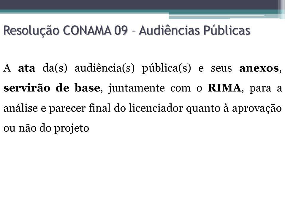 Resolução CONAMA 09 – Audiências Públicas A ata da(s) audiência(s) pública(s) e seus anexos, servirão de base, juntamente com o RIMA, para a análise e