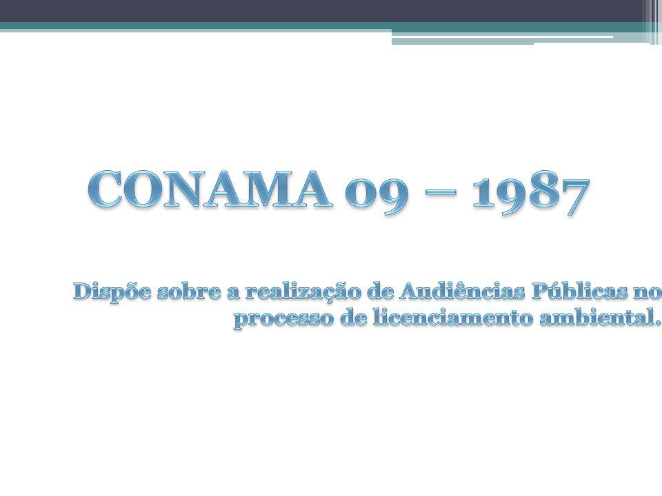 Resolução CONAMA 09 – Audiências Públicas A Audiência Pública referida na Resolução CONAMA nº 1/86, tem por finalidade expor aos interessados o conteúdo do produto em análise e do seu referido RIMA, dirimindo dúvidas e recolhendo dos presentes as críticas e sugestões a respeito.