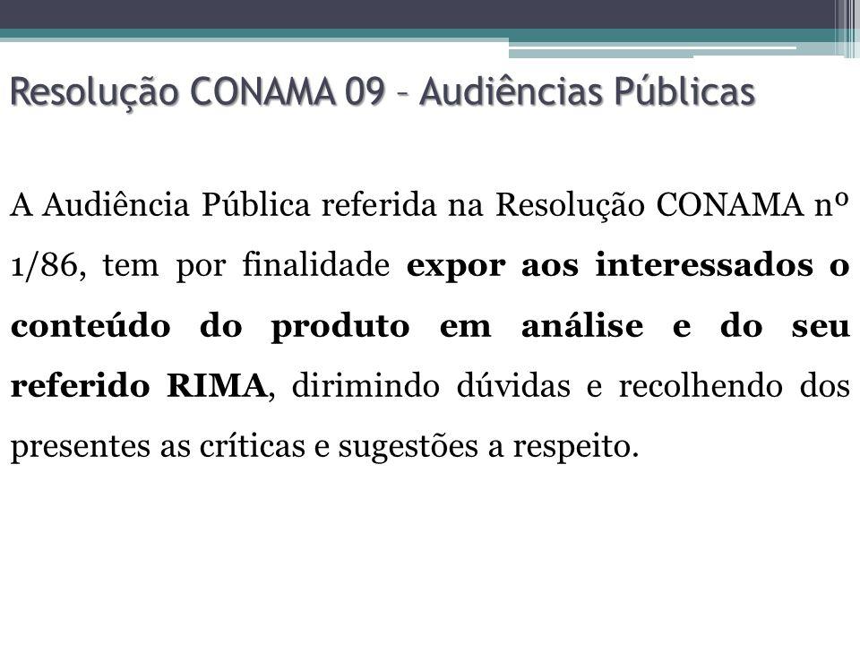 Resolução CONAMA 09 – Audiências Públicas Sempre que julgar necessário, ou quando for solicitado por entidade civil, pelo Ministério Público, ou por 50 (cinquenta) ou mais cidadãos, o Órgão de Meio Ambiente promoverá a realização de audiência pública.