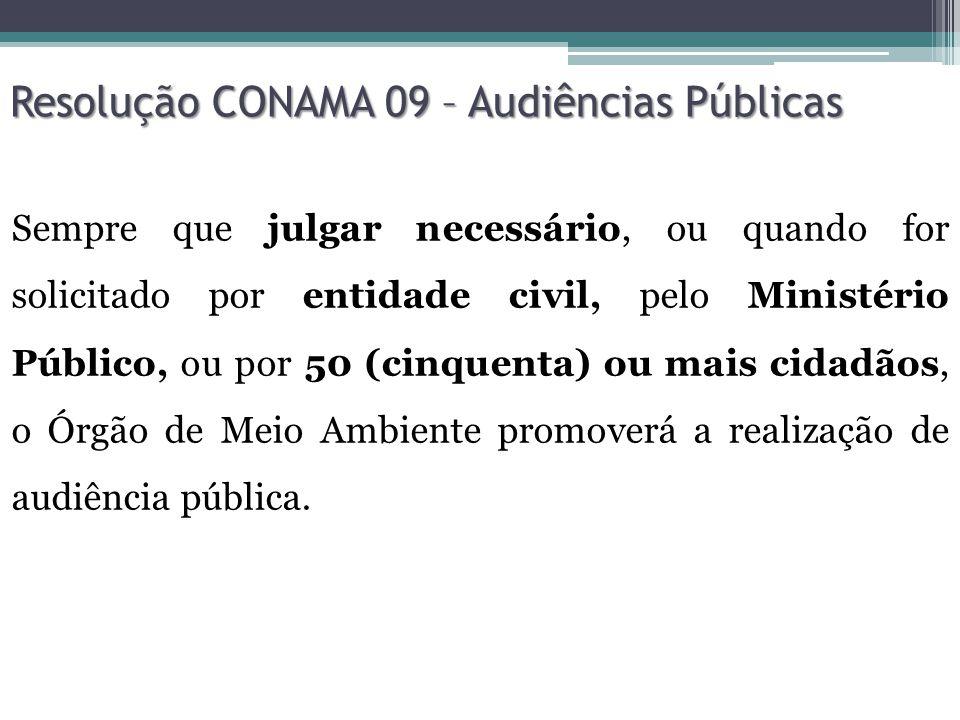 Resolução CONAMA 09 – Audiências Públicas O Órgão de Meio Ambiente, a partir da data do recebimento do RIMA, fixará em edital e anunciará pela imprensa local a abertura do prazo que será no mínimo de 45 dias para solicitação de audiência pública.