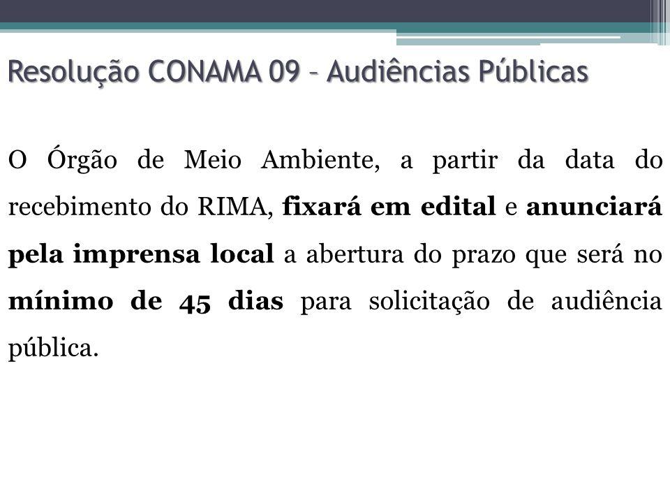 Resolução CONAMA 09 – Audiências Públicas O Órgão de Meio Ambiente, a partir da data do recebimento do RIMA, fixará em edital e anunciará pela imprens