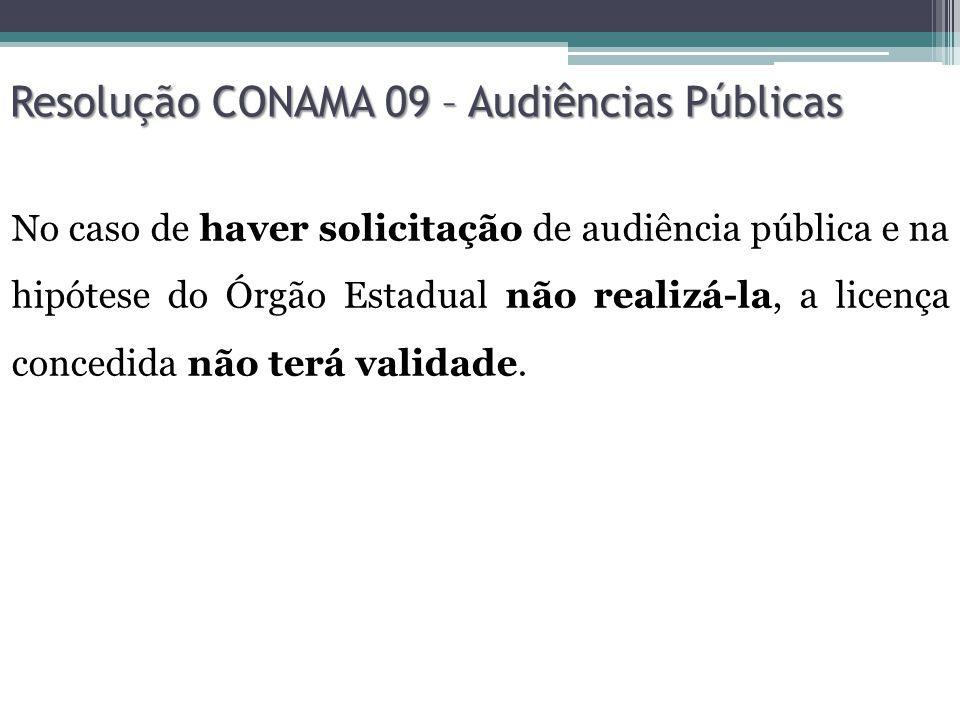 Resolução CONAMA 09 – Audiências Públicas No caso de haver solicitação de audiência pública e na hipótese do Órgão Estadual não realizá-la, a licença