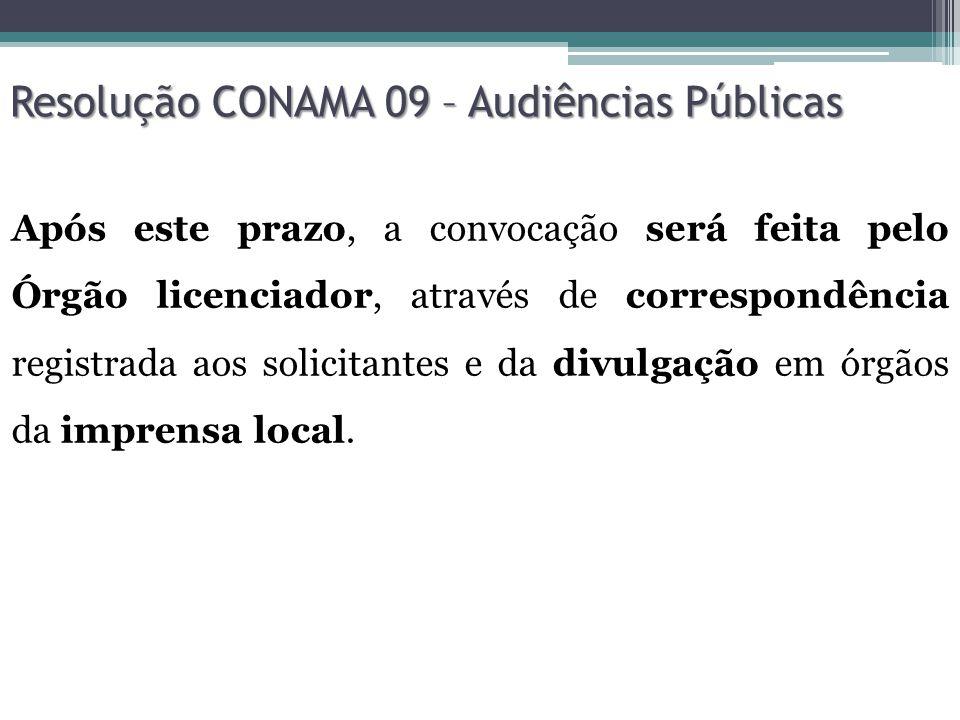 Resolução CONAMA 09 – Audiências Públicas Após este prazo, a convocação será feita pelo Órgão licenciador, através de correspondência registrada aos s