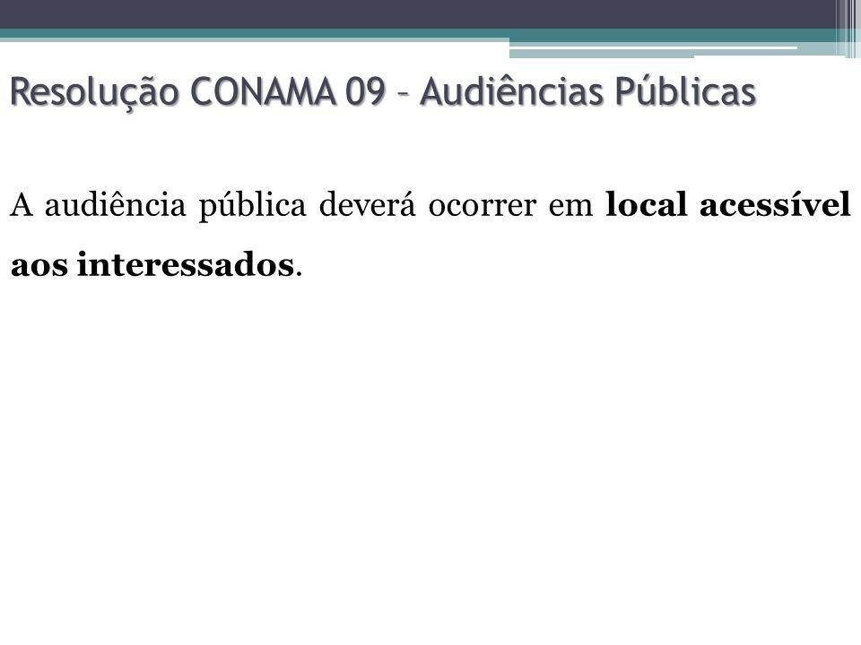Resolução CONAMA 09 – Audiências Públicas Em função da localização geográfica dos solicitantes, e da complexidade do tema, poderá haver mais de uma audiência pública sobre o mesmo projeto de respectivo Relatório de Impacto Ambiental - RIMA