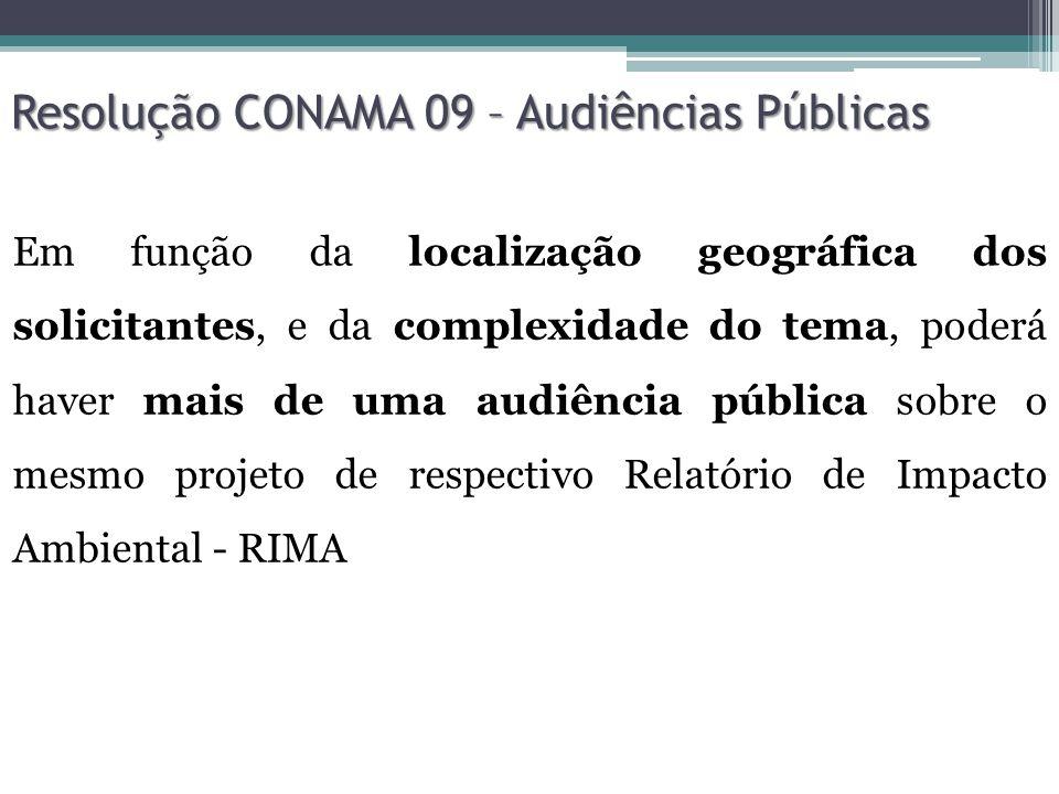 Resolução CONAMA 09 – Audiências Públicas A audiência pública será dirigida pelo representante do Órgão licenciador que, após a exposição objetiva do projeto e do seu respectivo RIMA, abrirá as discussões com os interessados presentes.