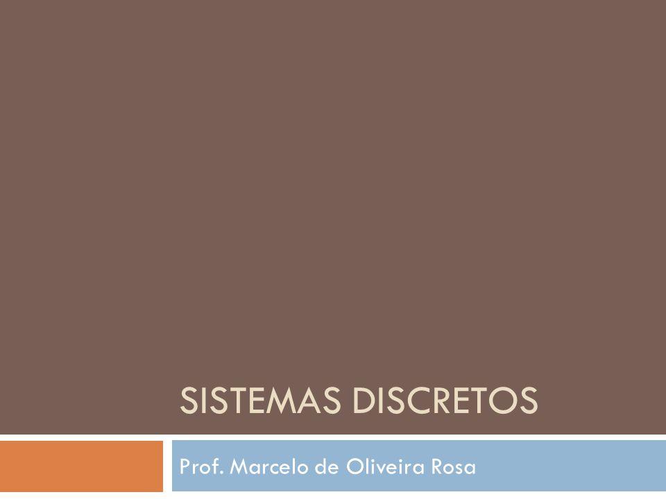SISTEMAS DISCRETOS Prof. Marcelo de Oliveira Rosa