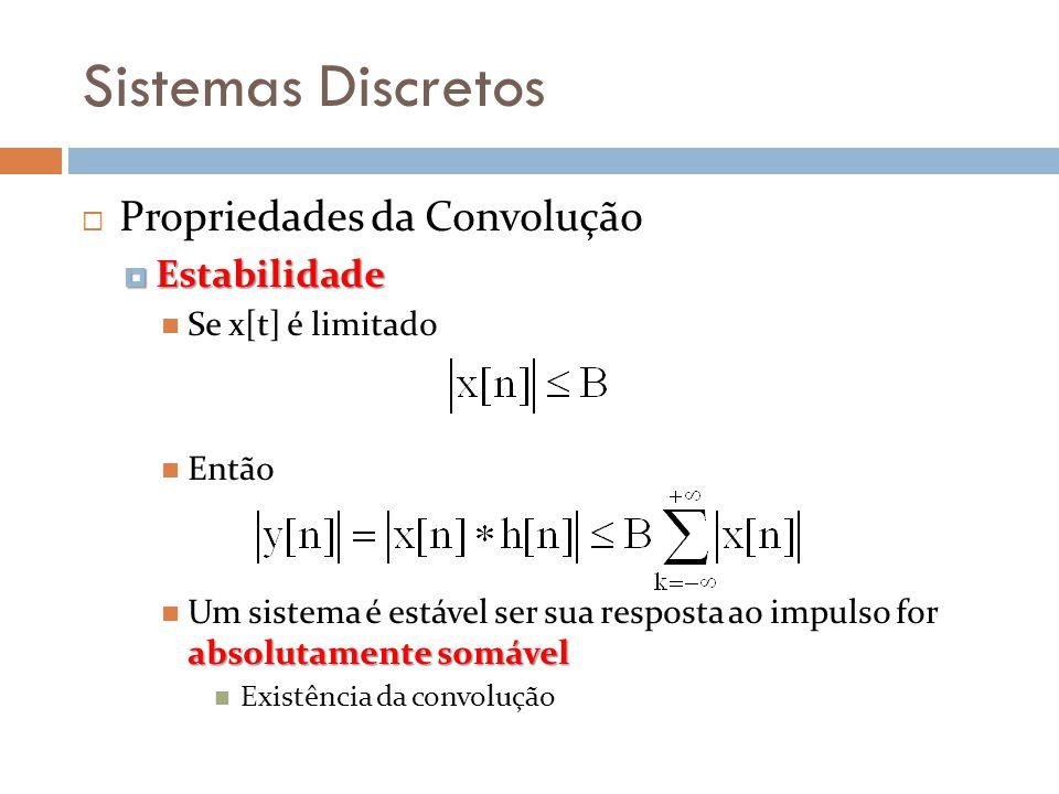 Sistemas Discretos Propriedades da Convolução Estabilidade Estabilidade Se x[t] é limitado Então absolutamente somável Um sistema é estável ser sua re