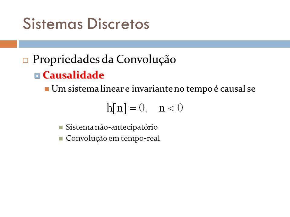 Sistemas Discretos Propriedades da Convolução Causalidade Causalidade Um sistema linear e invariante no tempo é causal se Sistema não-antecipatório Co