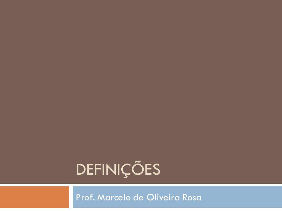 DEFINIÇÕES Prof. Marcelo de Oliveira Rosa