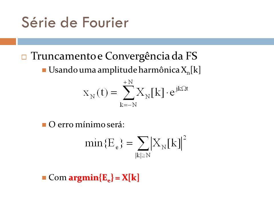 Série de Fourier Truncamento e Convergência da FS Usando uma amplitude harmônica X n [k] O erro mínimo será: argmin{E e } = X[k] Com argmin{E e } = X[