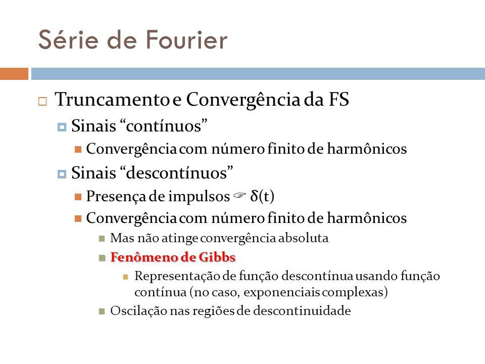 Série de Fourier Truncamento e Convergência da FS Sinais contínuos Convergência com número finito de harmônicos Sinais descontínuos Presença de impuls