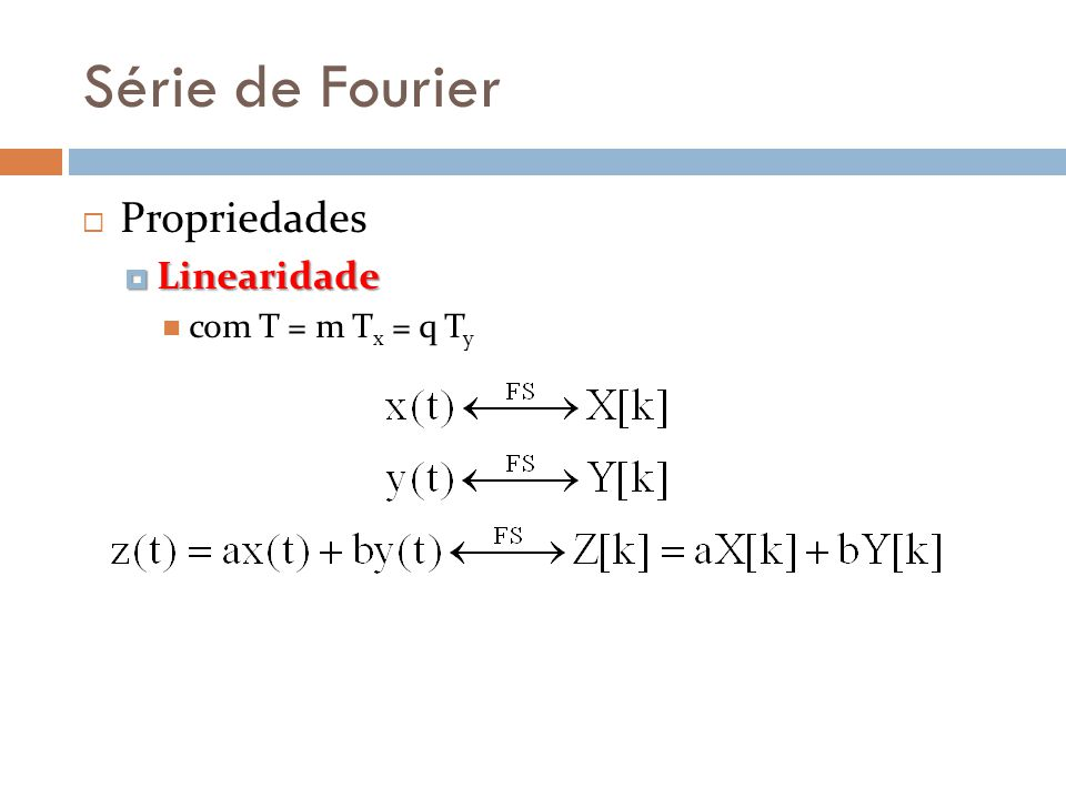 Série de Fourier Propriedades Linearidade Linearidade com T = m T x = q T y