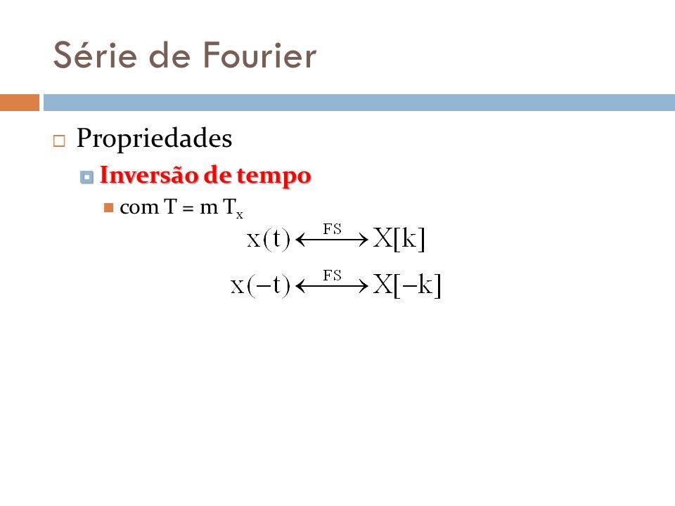 Série de Fourier Propriedades Inversão de tempo Inversão de tempo com T = m T x