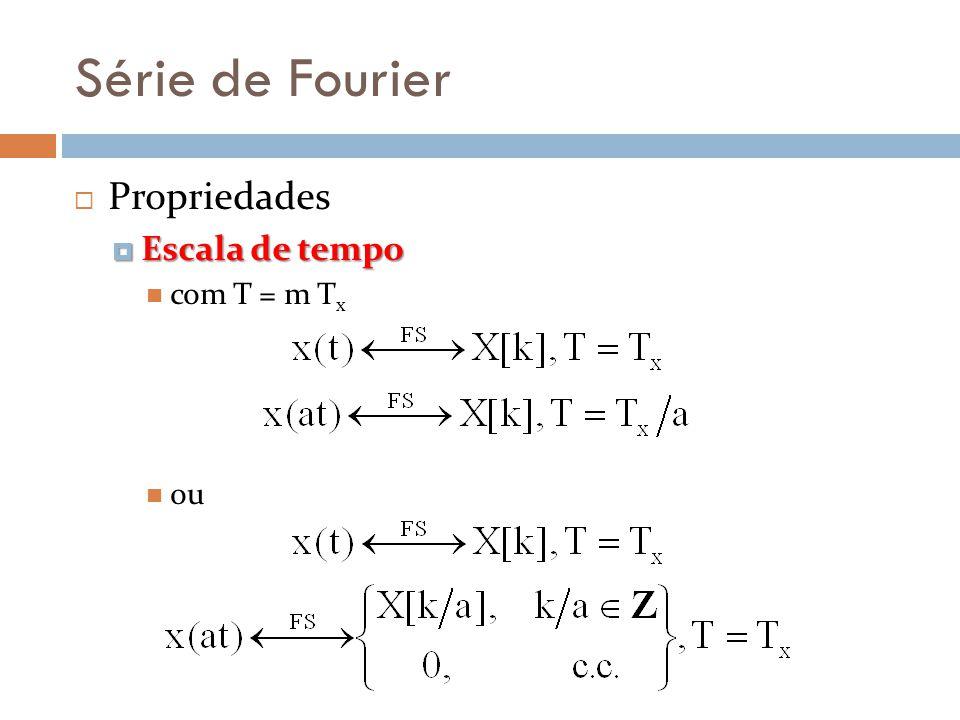 Série de Fourier Propriedades Escala de tempo Escala de tempo com T = m T x ou