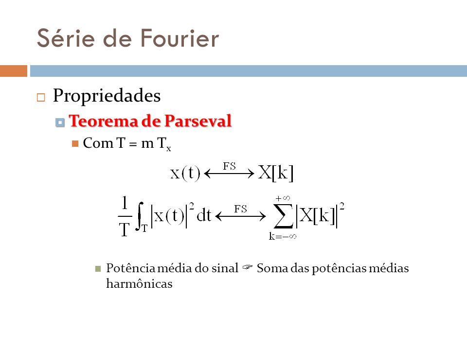 Série de Fourier Propriedades Teorema de Parseval Teorema de Parseval Com T = m T x Potência média do sinal Soma das potências médias harmônicas