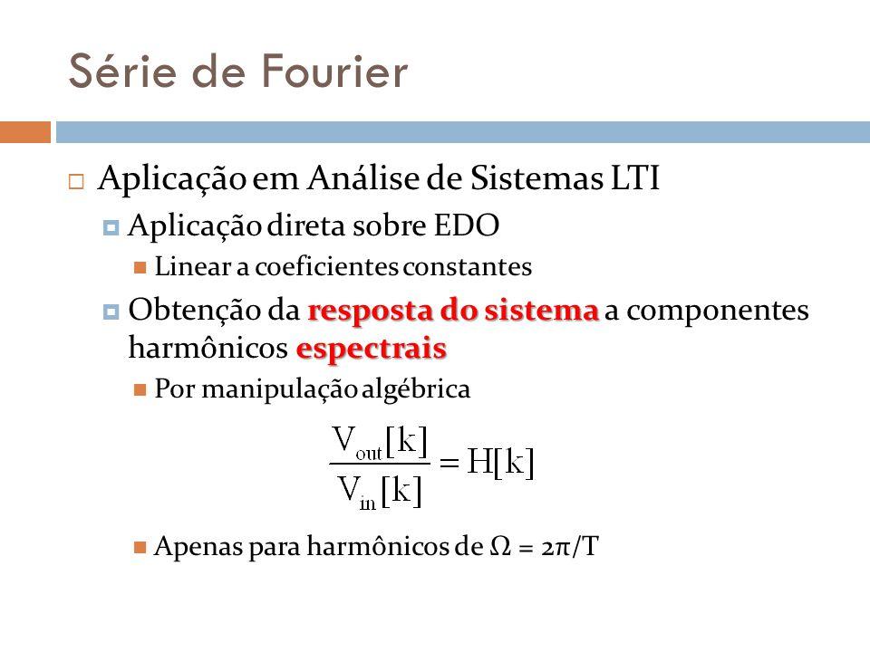 Série de Fourier Aplicação em Análise de Sistemas LTI Aplicação direta sobre EDO Linear a coeficientes constantes resposta do sistema espectrais Obten