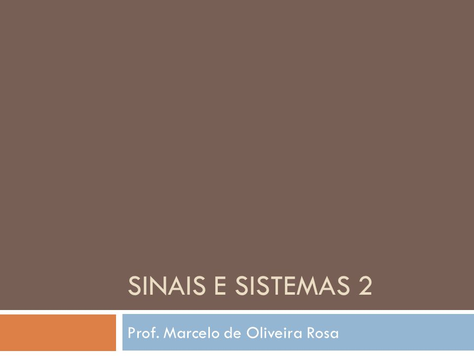 SINAIS E SISTEMAS 2 Prof. Marcelo de Oliveira Rosa