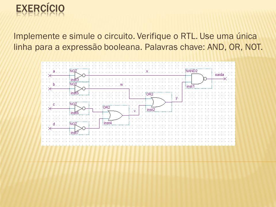 Implemente e simule o circuito. Verifique o RTL. Use uma única linha para a expressão booleana. Palavras chave: AND, OR, NOT.