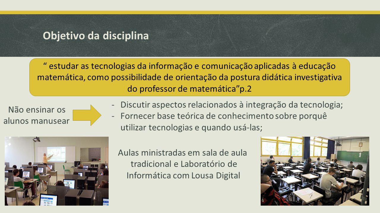 Objetivo da disciplina estudar as tecnologias da informação e comunicação aplicadas à educação matemática, como possibilidade de orientação da postura