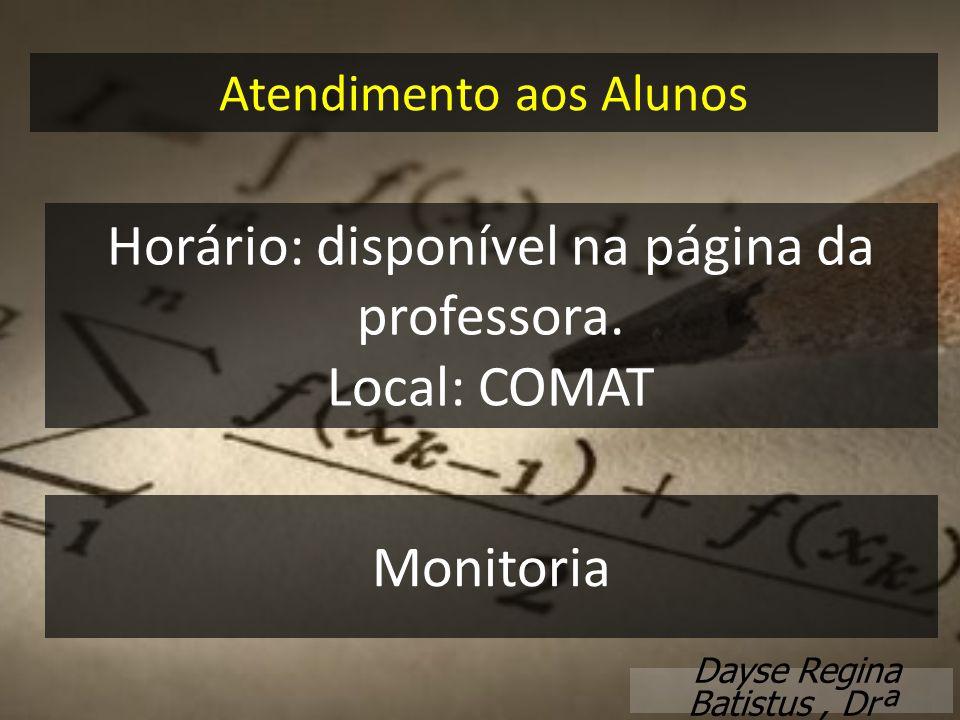 Atendimento aos Alunos Dayse Regina Batistus, Drª Horário: disponível na página da professora. Local: COMAT Monitoria