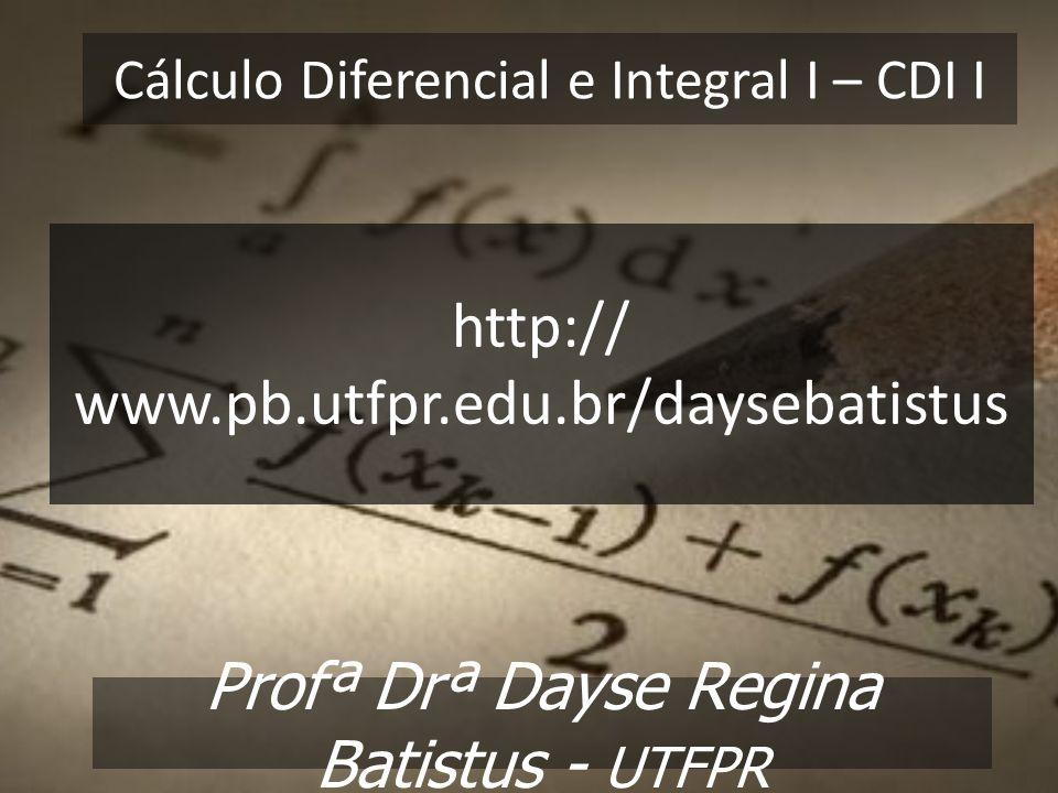 Profª Drª Dayse Regina Batistus - UTFPR Graduação: Matemática Pós-graduação: Especialização em Matemática; Especialização em Educação Matemática; Mestrado em Métodos Numéricos para Engenharia; Doutorado em Engenharia de Produção.