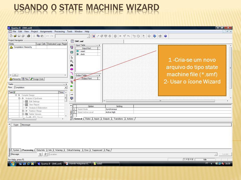1 -Cria-se um novo arquivo do tipo state machine file (*.smf) 2- Usar o ícone Wizard