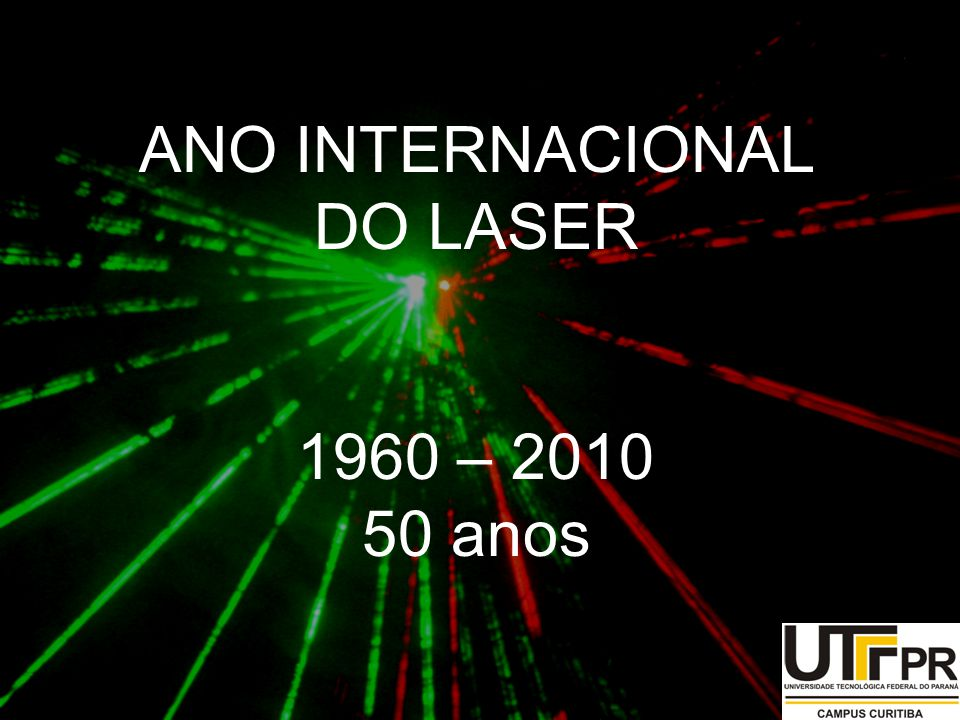 ANO INTERNACIONAL DO LASER 1960 – 2010 50 anos