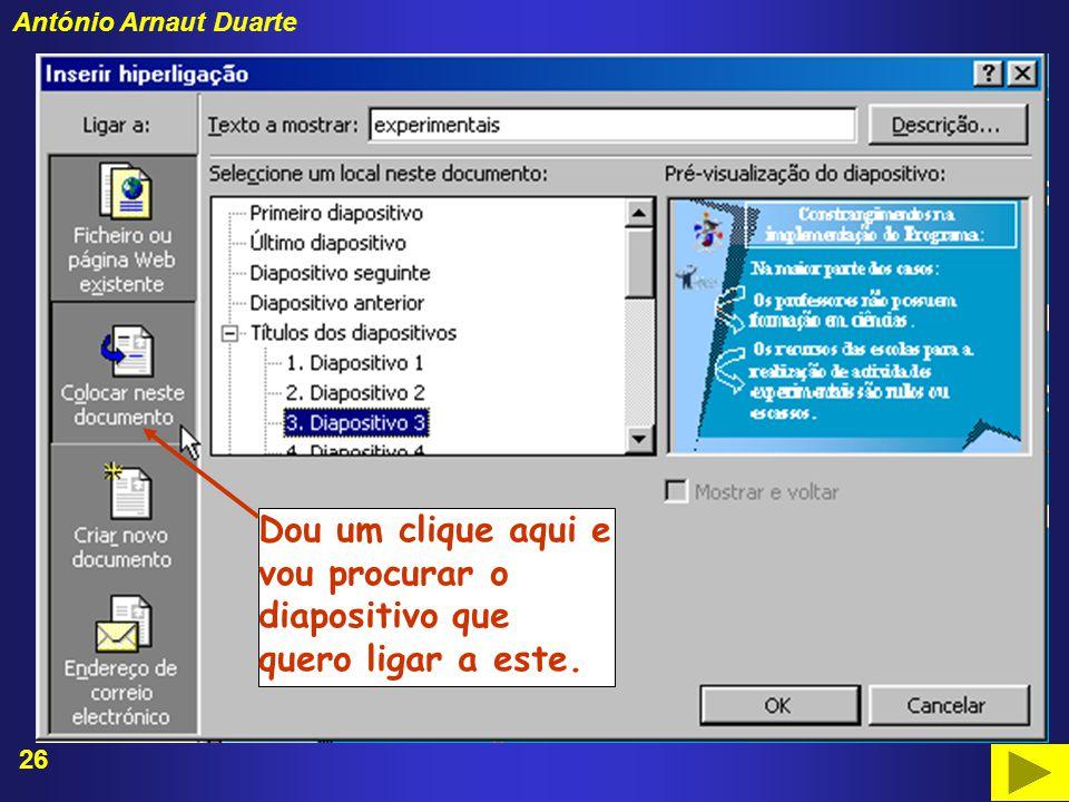 26 António Arnaut Duarte Dou um clique aqui e vou procurar o diapositivo que quero ligar a este.