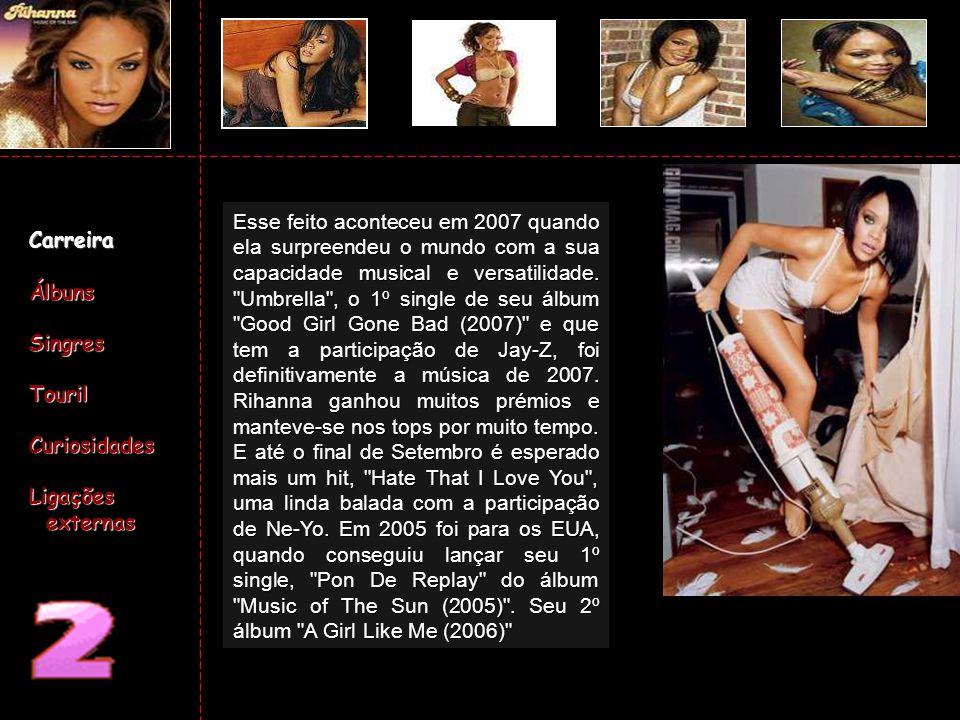 (2007) Good Girl Gone Bad (2005) Music of the Sun (2006) A Girl Like Me Carreira Carreira Álbuns Álbuns Singres Singres Touril Touril Curiosidades Curiosidades Ligações externas Ligações externas