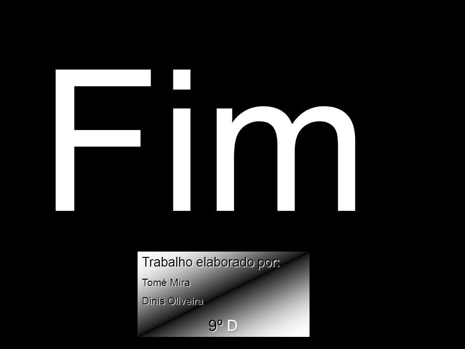 Fim Trabalho elaborado por: Tomé Mira Dinis Oliveira 9º D