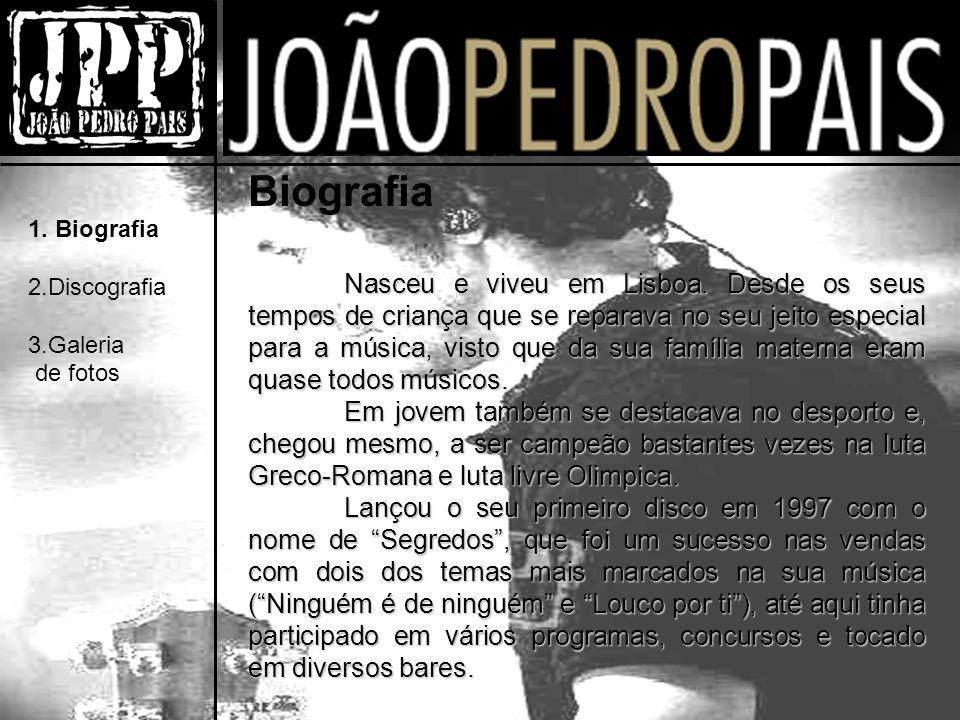 1. Biografia 2.Discografia 3.Galeria de fotos Biografia Nasceu e viveu em Lisboa.