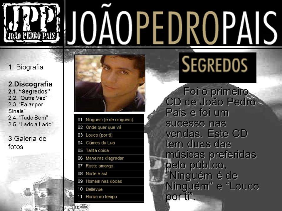 Foi o primeiro CD de João Pedro Pais e foi um sucesso nas vendas.