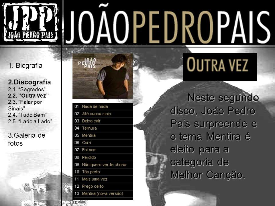 Neste segundo disco, João Pedro Pais surpreende e o tema Mentira é eleito para a categoria de Melhor Canção.