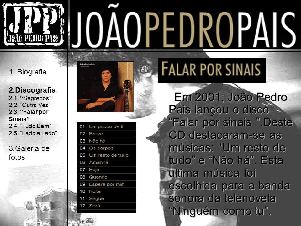 Em 2001, João Pedro Pais lançou o disco Falar por sinais.Deste CD destacaram-se as músicas: Um resto de tudo e Não há.