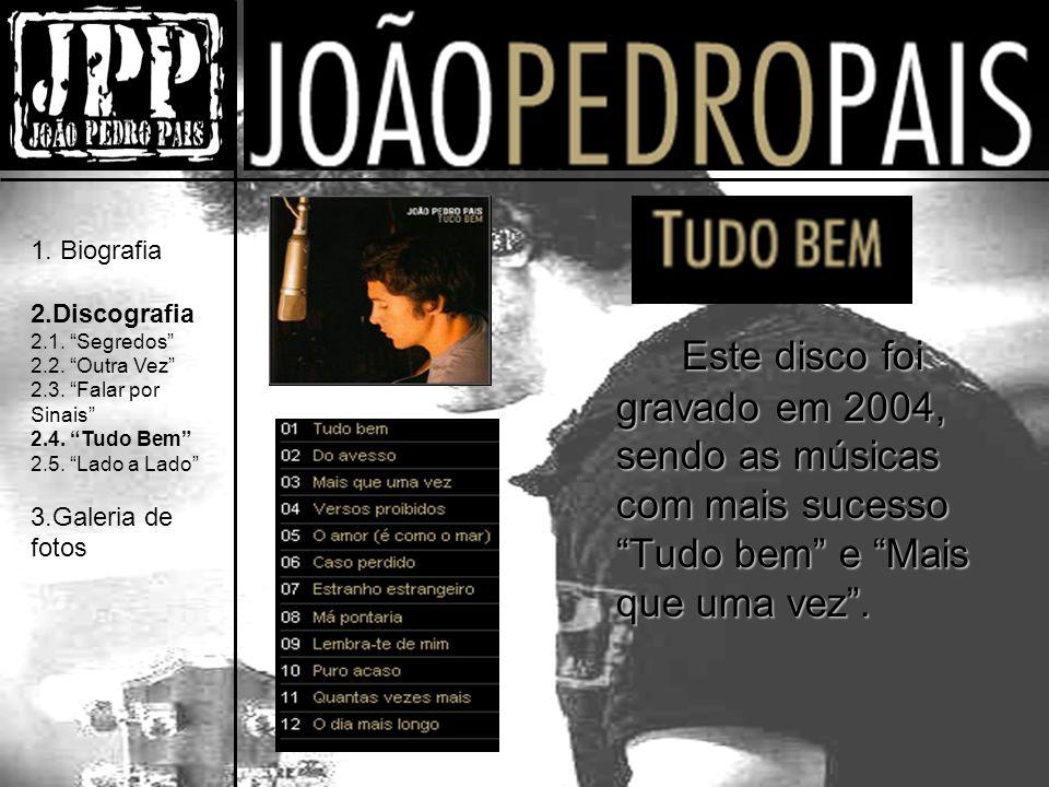 Este disco foi gravado em 2004, sendo as músicas com mais sucesso Tudo bem e Mais que uma vez.
